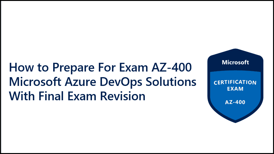 Exam AZ-400 Microsoft Azure DevOps Solutions With Final Exam